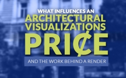 What influences an architectural visualizations price and the work that goes behind them